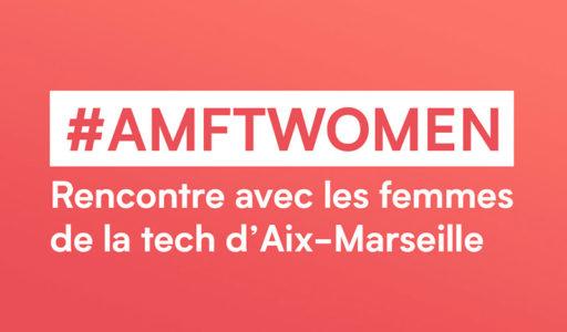 #AMFTWomen : Les femmes de la tech d'Aix-Marseille